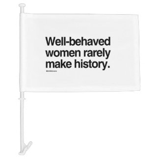 Well behaved women rarely make history car flag
