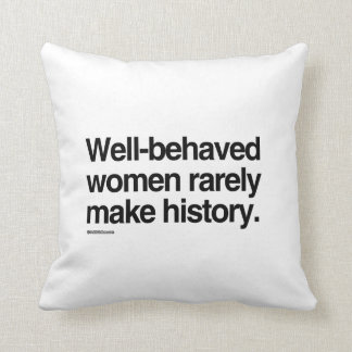 Well behaved women rarely make history cushion