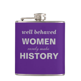 Well behaved Women rarely make history flask
