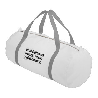 Well behaved women rarely make history gym duffel bag