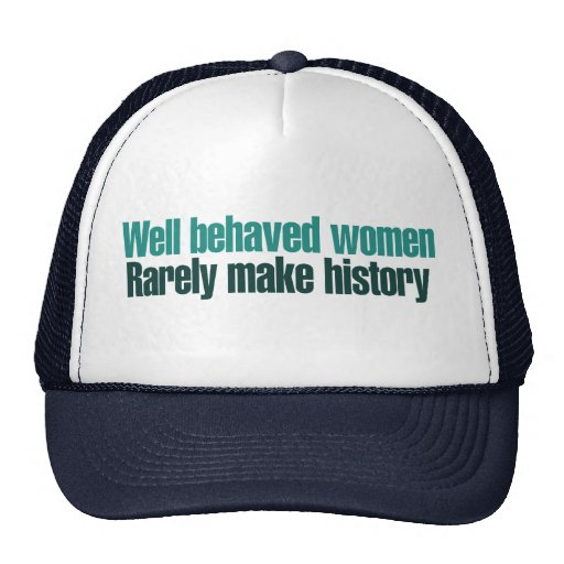 Well behaved women rarely make history hat