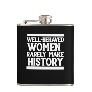 Well behaved women rarely make history hip flask