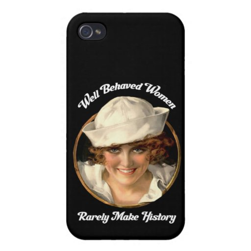 Well Behaved Women Rarely Make History iPhone 4 Case