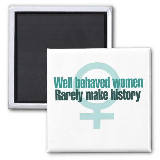 Well behaved women rarely make history refrigerator magnet