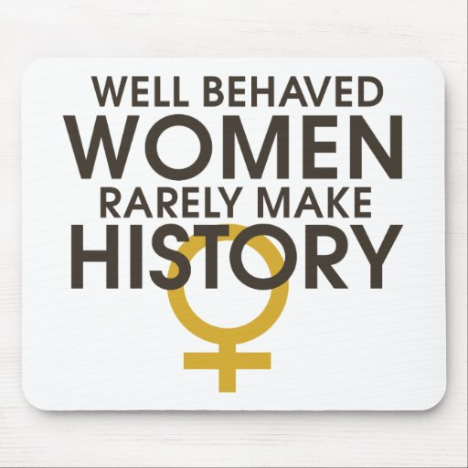 Well behaved women rarely make history mouse pads