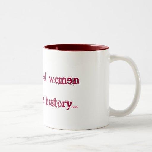 Well behaved women rarely make history... coffee mug