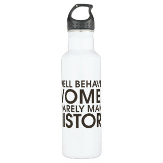 Well behaved women rarely make history 24oz water bottle