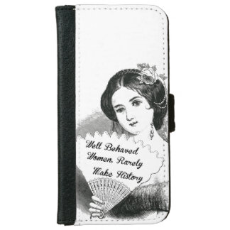 well behaved women rarely make history iPhone 6 wallet case