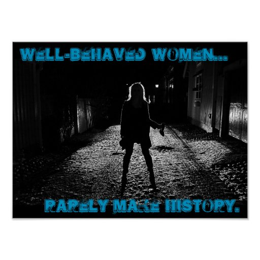 well behaved women rarely make history posters