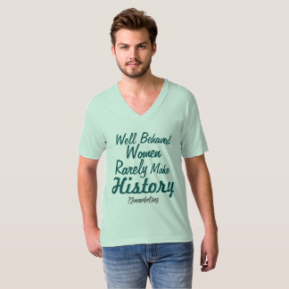 Well Behaved Women Rarely Make History Shirt