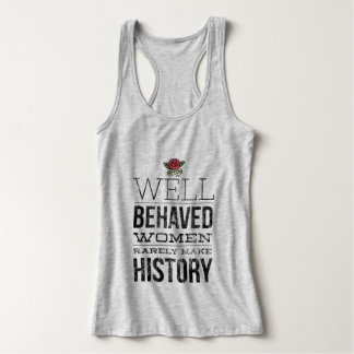 Well Behaved Women Rarely Make History Singlet