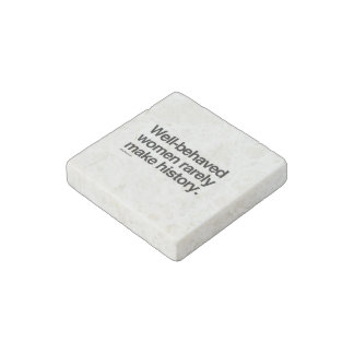 Well behaved women rarely make history stone magnet