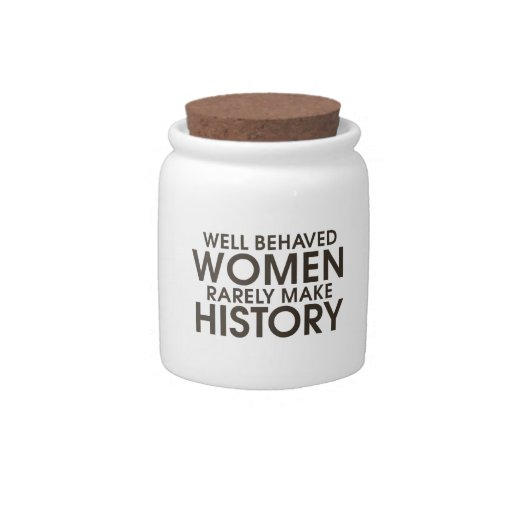Well behaved women rarely make history candy jars