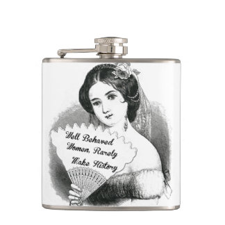 Well behaved women rarely make history hip flasks