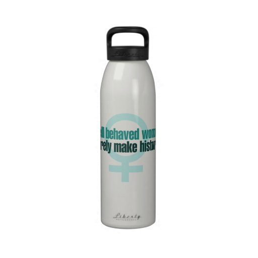 Well behaved women rarely make history reusable water bottle