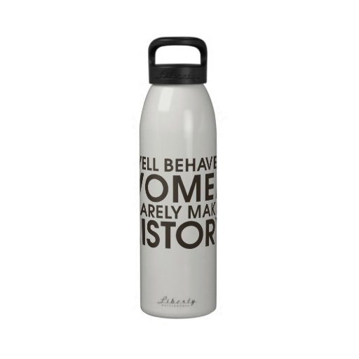 Well behaved women rarely make history water bottle