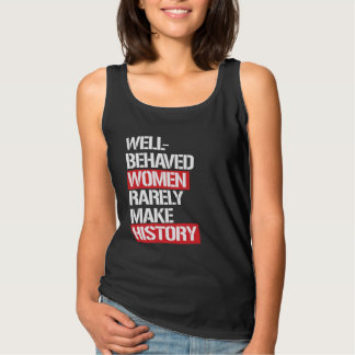 Well-Behaved Women Rarely Make History --  white - Singlet