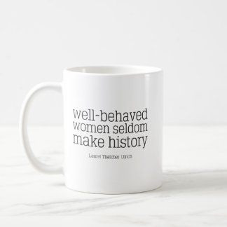 Well Behaved Women Seldom Make History Mug