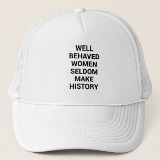 Well Behaved Women Seldom Make History Trucker Hat