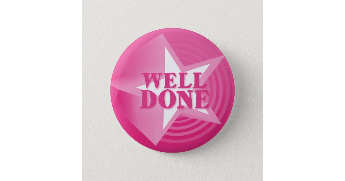 Well Done Button Badge In Pink Zazzle Com Au