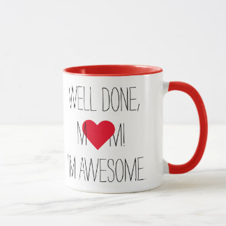 Well Done Mom Funny Quote Mothers Day Tea Coffee Mug