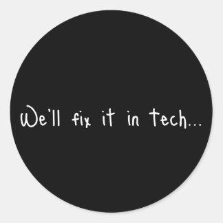 We'll Fix It In Tech Round Sticker