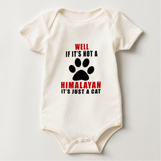 WELL IF IT IS NOT A HIMALAYAN IT IS JUST A CAT BABY BODYSUIT