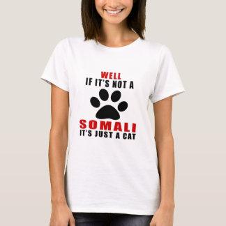 WELL IF IT IS NOT A SOMALI IT IS JUST A CAT T-Shirt