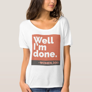 """Well, I'm Done"" - Women, 2017 T-Shirt"