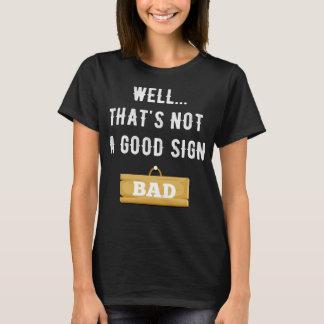 Well that's not a good sign T-Shirt
