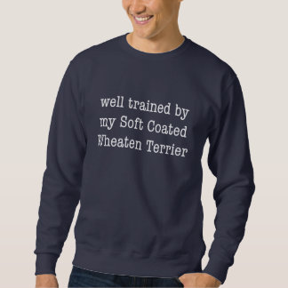 Well Trained By My Soft Coated Wheaten Terrier Sweatshirt