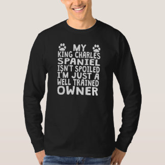 Well Trained King Charles Spaniel Owner T-Shirt