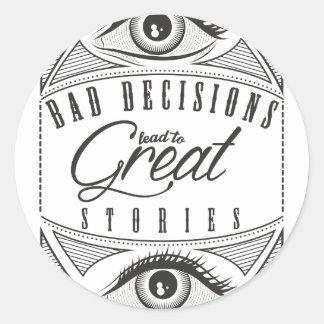 Wellcoda Bad Decision Lead To Good Story Round Sticker
