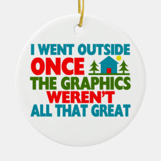 Went Outside Graphics Weren't Great Ceramic Ornament
