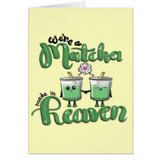 We're a matcha made in heaven card