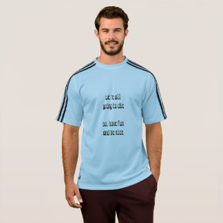 We're All Going To Die T-Shirt