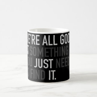 we're all Good at something just find it black Coffee Mug
