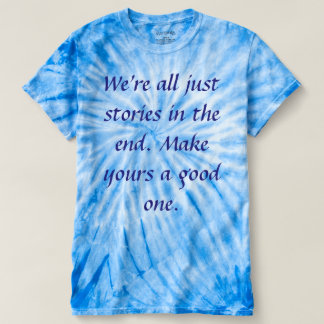 We're all just stories in the end. T-Shirt
