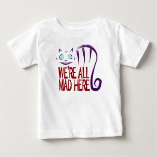 We're All Mad Here Baby T-Shirt