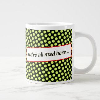 We're All Mad Here... by Aleta Large Coffee Mug
