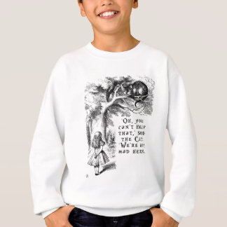 We're all mad here - Cheshire cat Sweatshirt