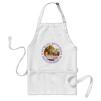 We're All Quite Mad. You'll Fit Right In! Aprons