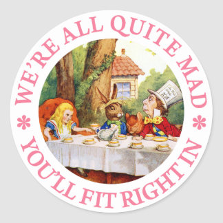 WE'RE ALL QUITE MAD, YOU'LL FIT RIGHT IN! CLASSIC ROUND STICKER