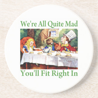 """We're All Quite Mad, You'll Fit Right In!"" Beverage Coasters"