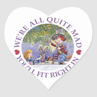 We're All Quite Mad, You'll Fit Right In! Heart Sticker