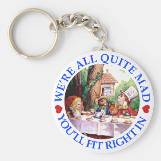 WE'RE ALL QUITE MAD,  YOU'LL FIT RIGHT IN KEY RING