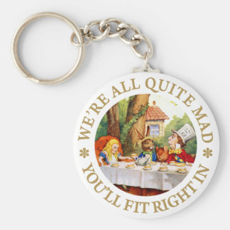 WE'RE ALL QUITE MAD, YOU'LL FIT RIGHT IN! KEY RING