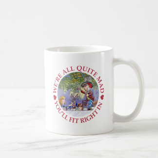 WE'RE ALL QUITE MAD, YOU'LL FIT RIGHT IN! CLASSIC WHITE COFFEE MUG