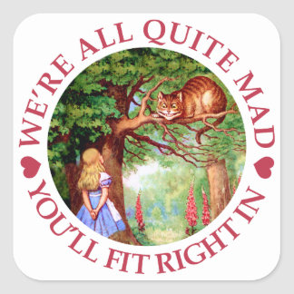 We're All Quite Mad, You'll Fit Right In! Square Sticker