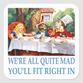 We're All Quite Mad, You'll Fit Right In Square Sticker